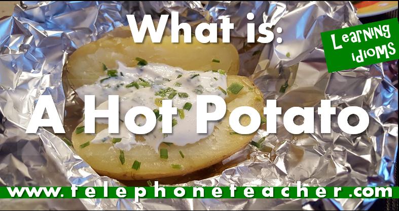 Qué significa la frase: Hot Potato en inglés?