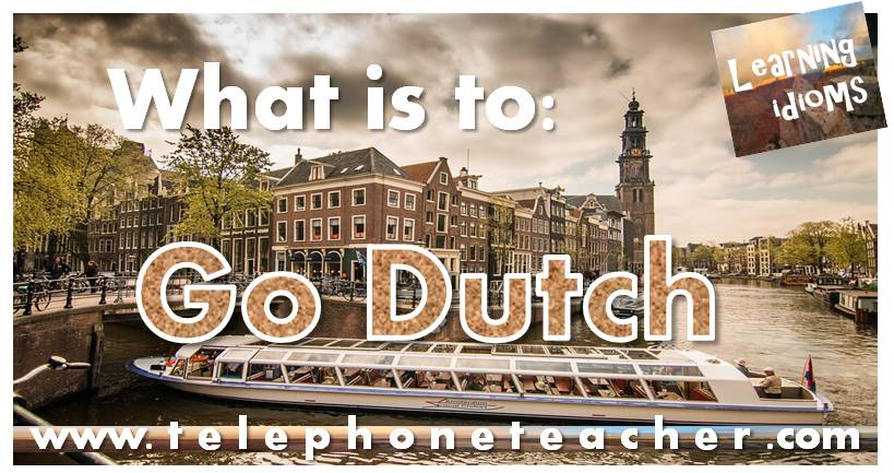 Idiom of the day: Go Dutch