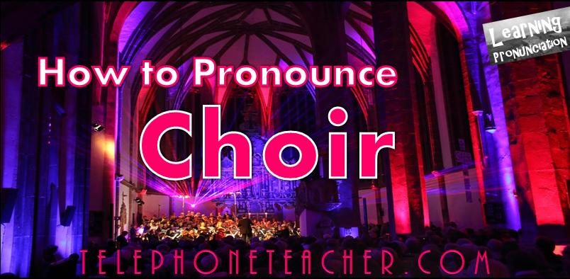 Mejorar pronunciación: Choir – Cómo se pronuncia