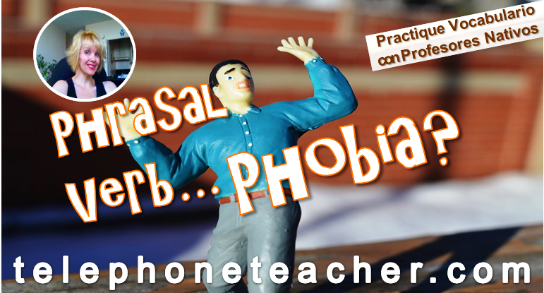 Do you suffer: ´´Phrasal Verb Phobia´´?