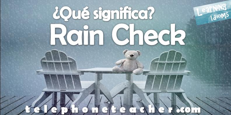 Qué significa: Rain Check?