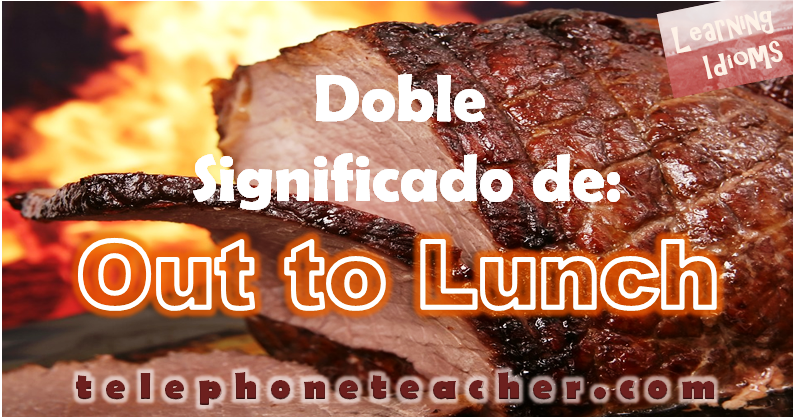 Out to lunch? Conoce su doble significado