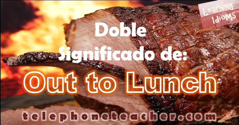 Out to lunch? Conoce su doble significado