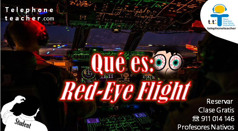 Red-Eye Flight? hmm qué es…………