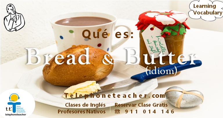 Bread & Butter – Idiom Of The Day