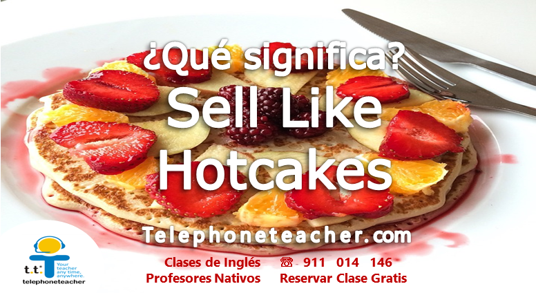 Qué significa: Sell Like Pancakes (Tartitas)