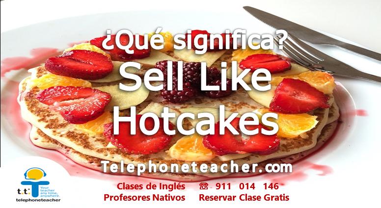 Qué significa: Sell Like Pancakes (Tartitas)