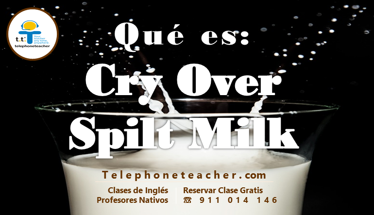 Crying Over Spilt Milk – Idiom Of The Week