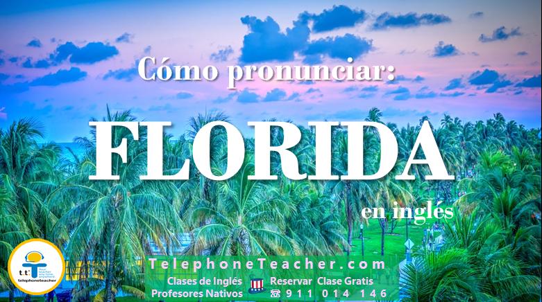 Pronunciando correctamente: Florida