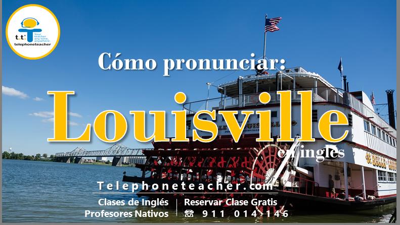 Cómo pronunciar bien en inglés: Louisville