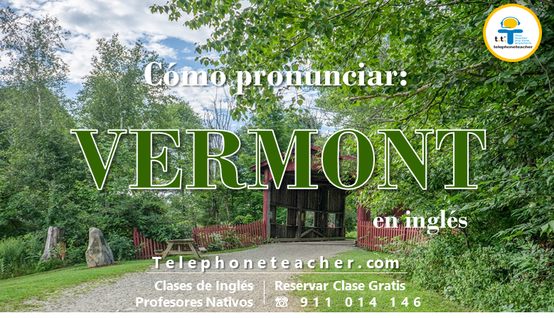 VERMONT – Cómo pronunciarlo