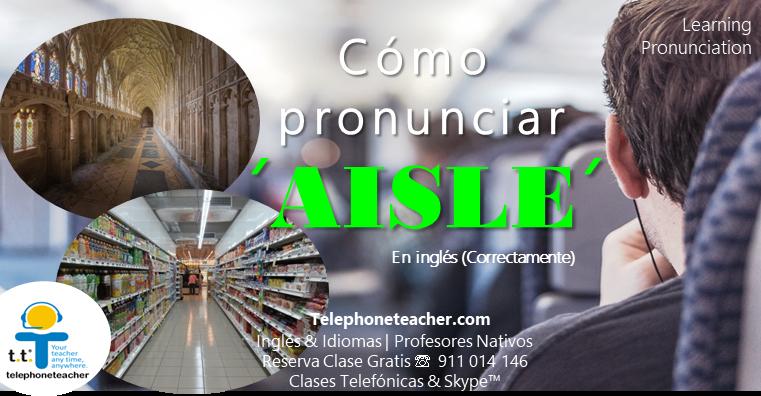 Cómo pronunciar: ´´Aisle´´ en inglés