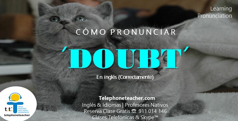 Cómo pronunciar: Doubt en inglés