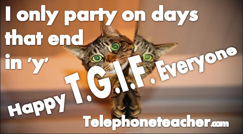 Happy T. G. I. F.