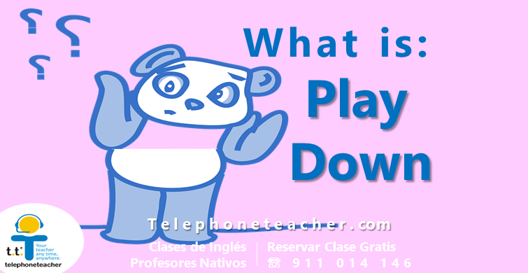Phrasal Verb Of The Day: Play Down