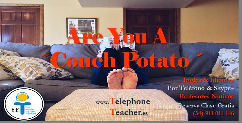 Cuando te dicen…..Couch Potato…Ouch!
