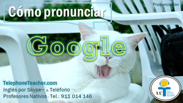 como pronunciar google
