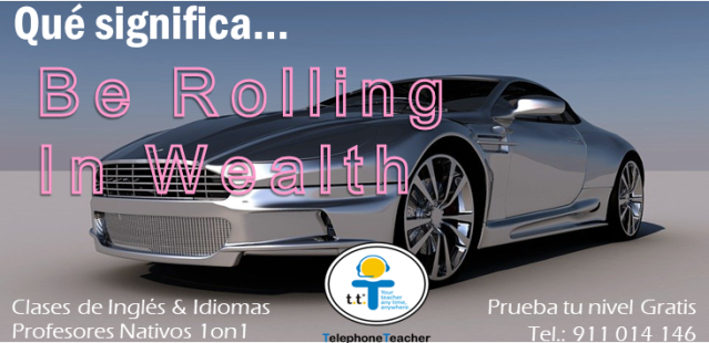 be rolling in wealth